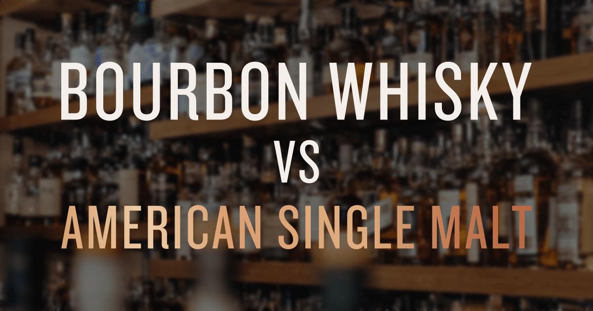 Bourbon vs American Single Malt